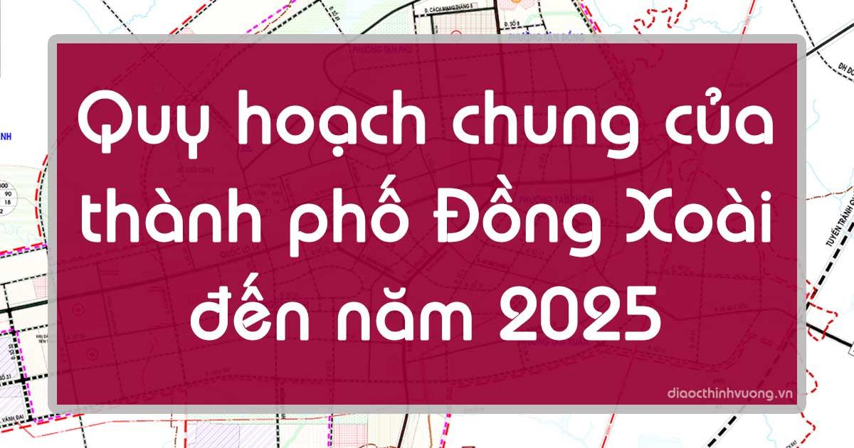 Quy hoạch chung của thành phố Đồng Xoài đến năm 2025