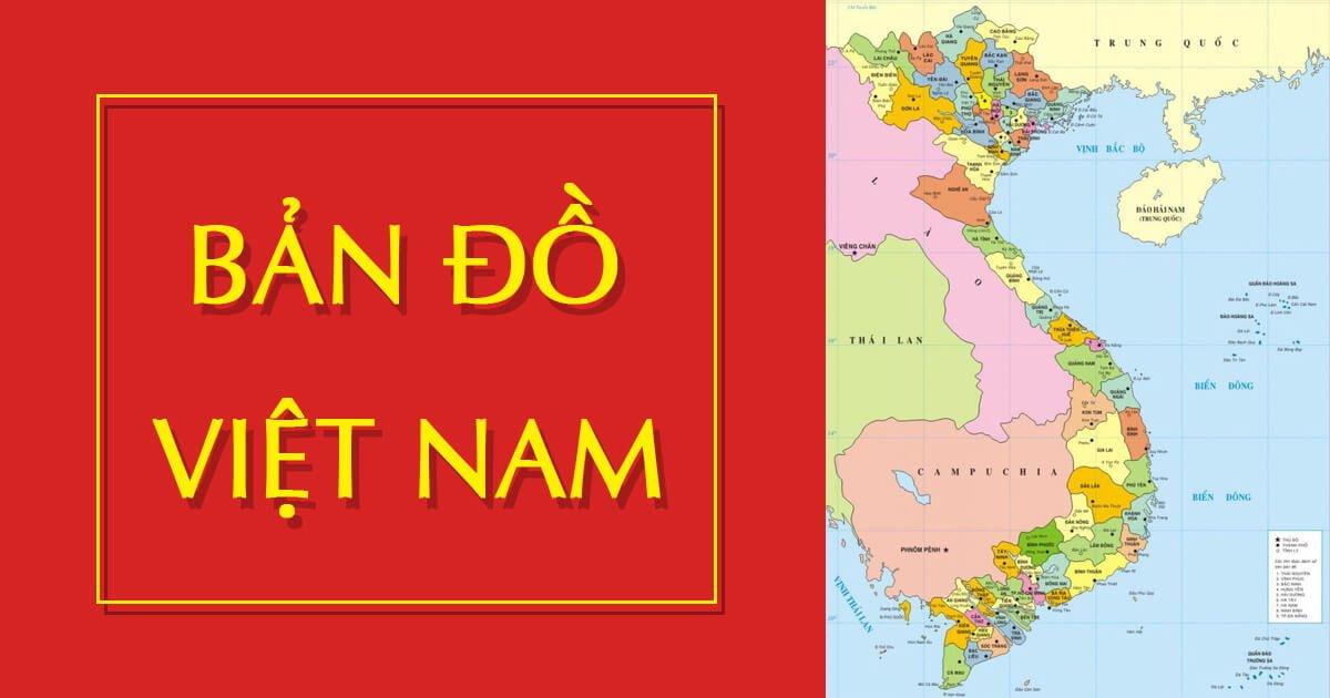 Tổng hợp bản đồ Việt Nam đầy đủ & mới nhất