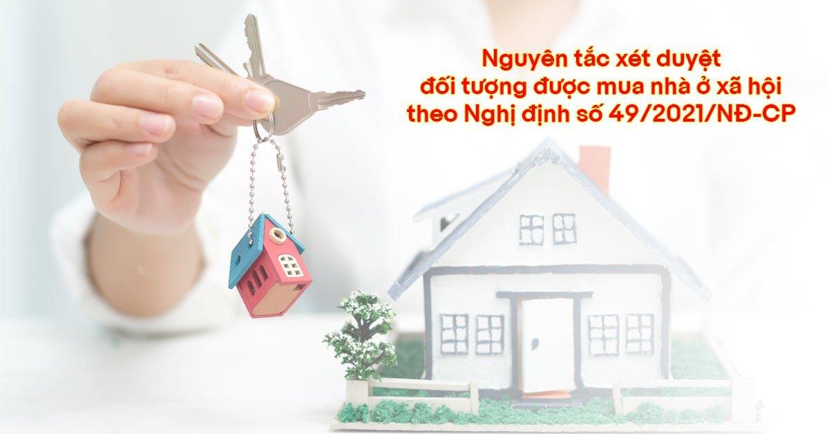 Nguyên tắc xét duyệt đối tượng được mua nhà ở xã hội theo Nghị định số 49/2021/NĐ-CP